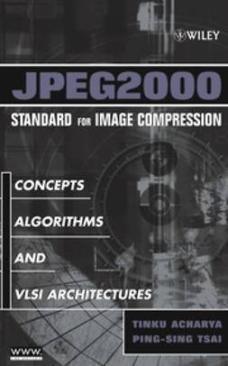 Acharya, Tinku - JPEG2000 Standard for Image Compression: Concepts, Algorithms and VLSI Architectures, ebook