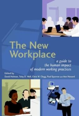 Clegg, Chris W. - The New Workplace : A Guide to the Human Impact of Modern Working Practices, ebook