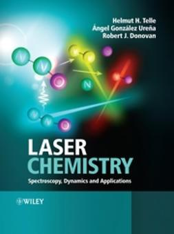 Donovan, Robert J. - Laser Chemistry: Spectroscopy, Dynamics and Applications, ebook