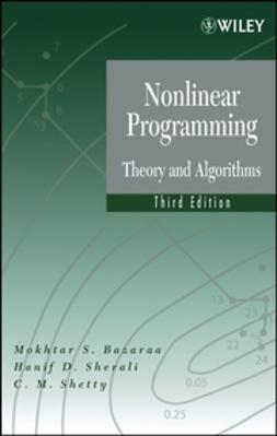 Bazaraa, Mokhtar S. - Nonlinear Programming: Theory and Algorithms, ebook