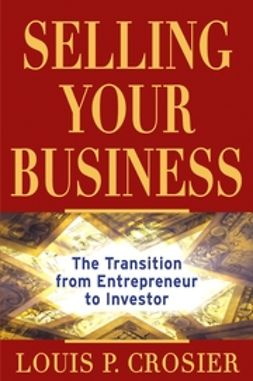 Crosier, Louis P. - Selling Your Business: The Transition from Entrepreneur to Investor, ebook