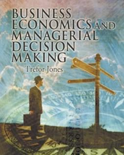 Jones, Trefor - Business Economics and Managerial Decision Making, ebook