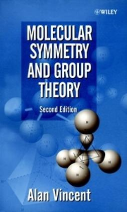 Vincent, Alan - Molecular Symmetry and Group Theory: A Programmed Introduction to Chemical Applications, ebook