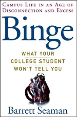 Seaman, Barrett - Binge: What Your College Student Won't Tell You, ebook