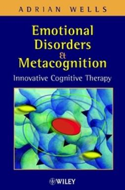Emotional Disorders and Metacognition: Innovative Cognitive Therapy