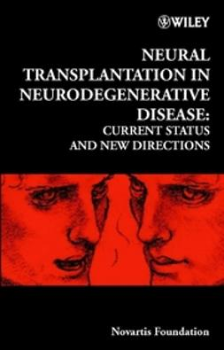 Foundation, Novartis - Neural Transplantation in Neurodegenerative Disease: Current Status and New Directions, ebook