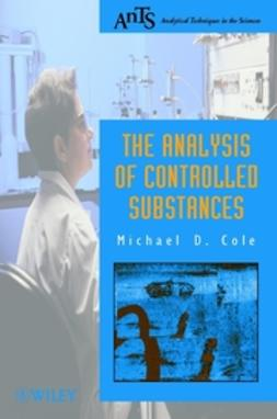 Cole, Michael D. - The Analysis of Controlled Substances, e-bok