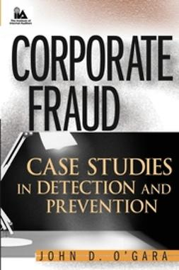 O'Gara, John D. - Corporate Fraud: Case Studies in Detection and Prevention, ebook