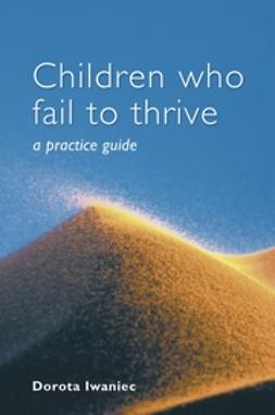 Iwaniec, Dorota - Children who Fail to Thrive: A Practice Guide, ebook
