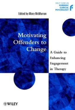 McMurran, Mary - Motivating Offenders to Change: A Guide to Enhancing Engagement in Therapy, ebook