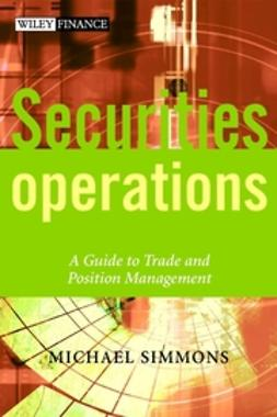 Simmons, Michael - Securities Operations: A Guide to Trade and Position Management, ebook