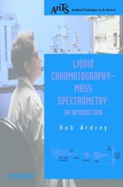Ardrey, Robert E. - Liquid Chromatography  Mass Spectrometry: An Introduction, ebook
