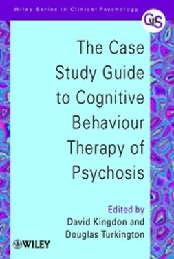 Kingdon, David - The Case Study Guide to Cognitive Behaviour Therapy of Psychosis, ebook