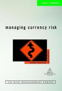 Stephens, John J. - Managing Currency Risk: Using Financial Derivatives, ebook