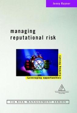Rayner, Jenny - Managing Reputational Risk: Curbing Threats, Leveraging Opportunities, ebook