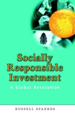 Sparkes, Russell - Socially Responsible Investment: A Global Revolution, ebook