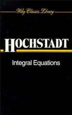 Hochstadt, Harry - Integral Equations, ebook