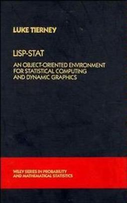 Tierney, Luke - LISP-STAT: An Object-Oriented Environment for Statistical Computing and Dynamic Graphics, ebook