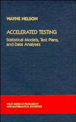 Nelson, Wayne B. - Accelerated Testing: Statistical Models, Test Plans, and Data Analysis, ebook