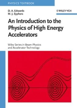 Edwards, D. A. - An Introduction to the Physics of High Energy Accelerators, ebook