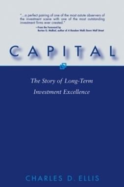 Ellis, Charles D. - Capital: The Story of Long-Term Investment Excellence, ebook