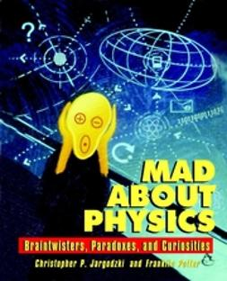 Jargodzki, Christopher - Mad about Physics: Braintwisters, Paradoxes, and Curiosities, ebook