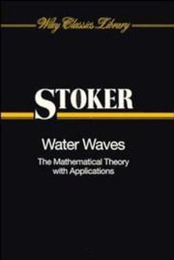 Stoker, J. J. - Water Waves: The Mathematical Theory with Applications, ebook