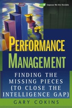 Cokins, Gary - Performance Management: Finding the Missing Pieces (to Close the Intelligence Gap), ebook