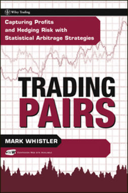 Whistler, Mark - Trading Pairs: Capturing Profits and Hedging Risk with Statistical Arbitrage Strategies, ebook