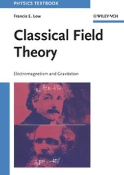 Low, Francis E. - Classical Field Theory: Electromagnetism and Gravitation, ebook