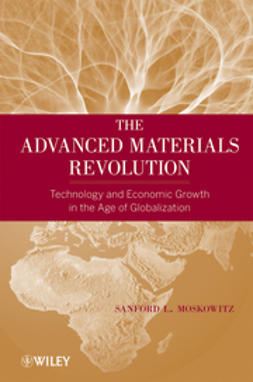 Moskowitz, Sanford L. - The Advanced Materials Revolution: Technology and Economic Growth in the Age of Globalization, ebook