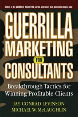 Levinson, Jay Conrad - Guerrilla Marketing for Consultants: Breakthrough Tactics for Winning Profitable Clients, ebook