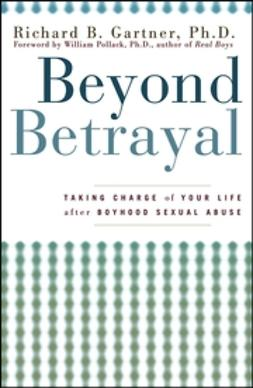 Gartner, Richard B. - Beyond Betrayal: Taking Charge of Your Life after Boyhood Sexual Abuse, ebook