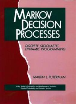 Puterman, Martin L. - Markov Decision Processes: Discrete Stochastic Dynamic Programming, ebook