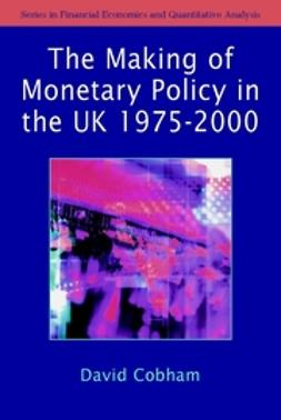 Cobham, David - The Making of Monetary Policy in the UK, 1975-2000, ebook