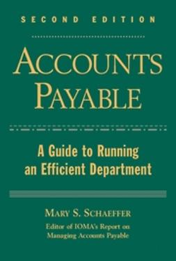 Schaeffer, Mary S. - Accounts Payable: A Guide to Running an Efficient Department, ebook