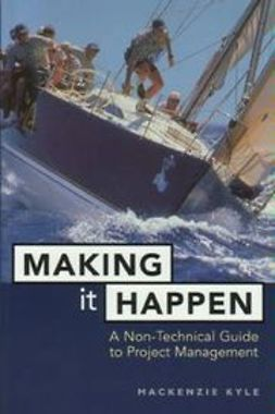 Kyle, Mackenzie - Making It Happen: A Non-Technical Guide to Project Management, ebook