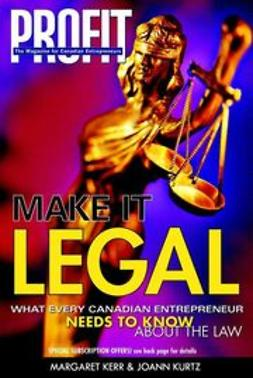 Kerr, Margaret - Make it Legal: What Every Canadian Entrepreneur Needs to Know About the Law, ebook