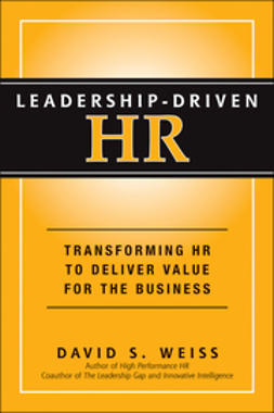 Weiss, David S. - Leadership-Driven HR: Transforming HR to Deliver Value for the Business, ebook