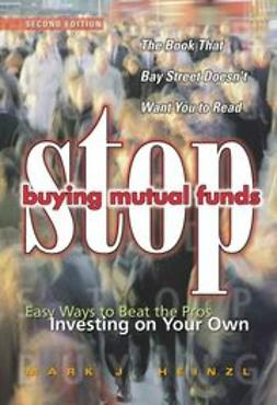 Heinzl, Mark J. - Stop Buying Mutual Funds: Easy Ways to Beat the Pros Investing On Your Own, e-kirja