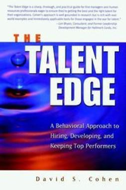 Cohen, David S. - The Talent Edge: A Behavioral Approach to Hiring, Developing, and Keeping Top Performers, e-kirja