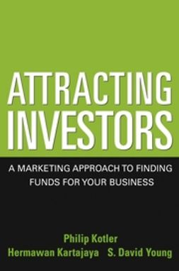 Kartajaya, Hermawan - Attracting Investors: A Marketing Approach to Finding Funds for Your Business, ebook