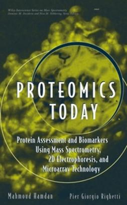 Hamdan, Mahmoud H. - Proteomics Today: Protein Assessment and Biomarkers Using Mass Spectrometry, 2D Electrophoresis,and Microarray Technology, ebook