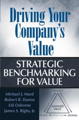 Dunne, Robert R. - Driving Your Company's Value: Strategic Benchmarking for Value, e-kirja