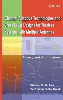 Kwok, Yu-Kwong Ricky - Channel-Adaptive Technologies and Cross-Layer Designs for Wireless Systems with Multiple Antennas: Theory and Applications, e-kirja