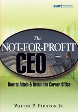 Pidgeon, Walter P. - The Not-for-Profit CEO: How to Attain and Retain the Corner Office, e-bok
