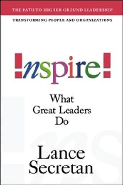 Secretan, Lance - Inspire! What Great Leaders Do, ebook