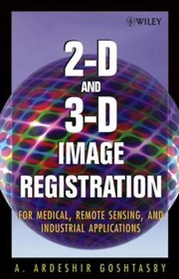 Goshtasby, A. Ardeshir - 2-D and 3-D Image Registration: for Medical, Remote Sensing, and Industrial Applications, ebook