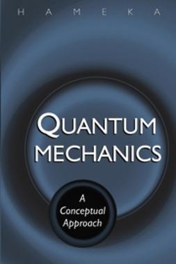 Hameka, Hendrik F. - Quantum Mechanics: A Conceptual Approach, ebook
