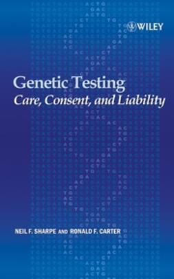 Carter, Ronald F. - Genetic Testing: Care, Consent and Liability, ebook